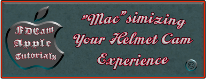 Fire helmet cam mac tutorials.